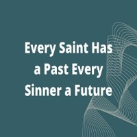 Essay on Every Saint Has a Past Every Sinner a Future