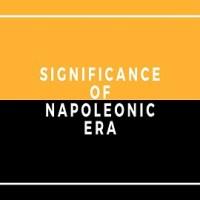 Significance of Napoleonic Era (1799-1815)