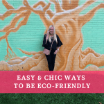 Easy & Chic Ways to be Eco-Friendly