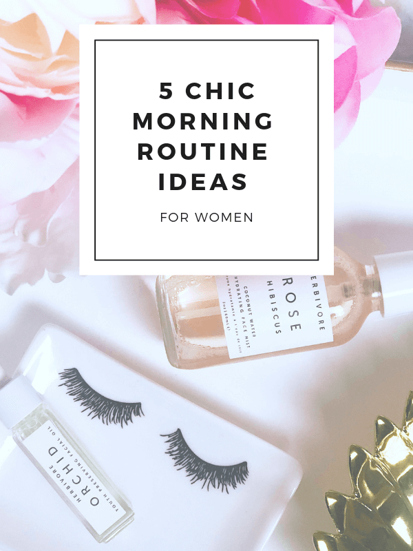 5 Steps: Chic & Easy Morning Routine Ideas for Women