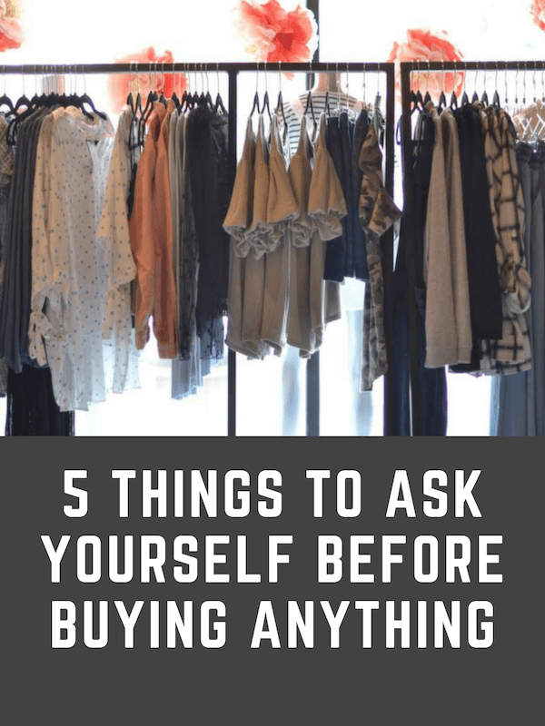 5 Things to Ask Yourself Before Buying Anything