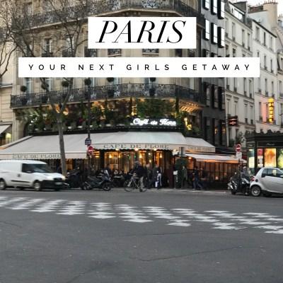 Paris | Your Next Girls Getaway