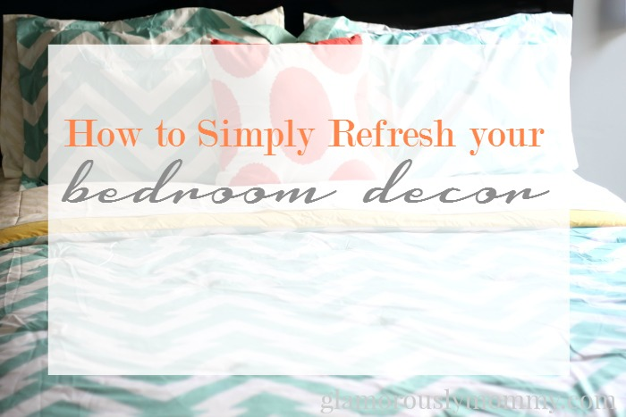 how to simply refresh your bedroom decor