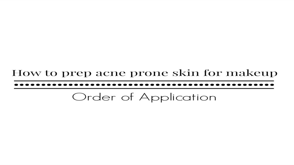 How To Prep Acne Prone Skin For Makeup: What  skin care products I use