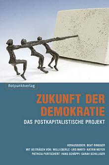 Beat Ringger - Zukunft der Demokratie - Das postkapitalistische Projekt - Rotpunkt Verlag