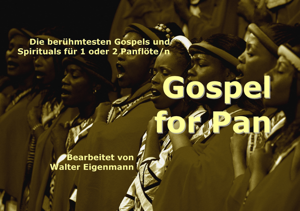Gospel for Pan - Die berühmtesten Gospels und Spirituals für 1 oder 2 Panflöte(n)