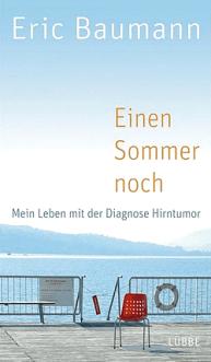 Eric Baumann - Einen Sommer noch - Mein Leben mit der Diagnose Hirntumor - Lübbe Verlag - Cover