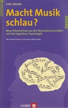 """Lutz Jäncke: """"Macht Musik schlau""""? - Neue Erkenntnisse aus den Neurowissenschaften und der kognitiven Psychologie - Huber Verlag"""