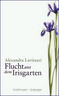 Alexandra Lavizzari: Flucht aus dem Irisgarten - Erzählungen - Zytglogge Verlag