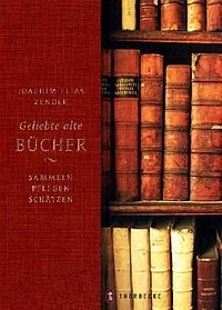Joachim Elias Zender: Geliebte alte Bücher - Sammeln - pflegen - schätzen