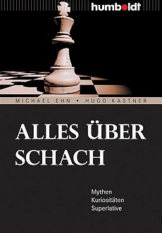 Michael Ehn - Hugo Kastner - Alles über Schach - Mythen-Kuriositäten-Superlative - Humboldt Verlag