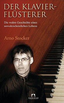 Arno Stocker: Der Klavier-Flüsterer - Die wahre Geschichte eines unwahrscheinlichen Lebens