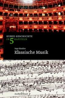Ingo Harden - Klassische Musik - Kurze Geschichte in 5 Kapiteln (Verlag Jacoby Stuart)