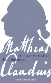 Annelen Kranefuss: Matthias Claudius - Eine Biographie - Hoffmann und Campe Verlag