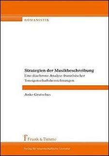 Strategien der Musikbeschreibung - Eine diachrone Analyse französischer Toneigenschaftsbezeichnungen - Anke Grutschus