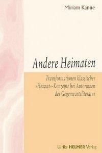 """Miriam Kanne - Andere Heimaten - Transformationen klassischer """"Heimat""""-Konzepte bei Autorinnen der Gegenwartsliteratur - Ulrike Helmer Verlag"""