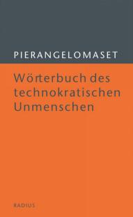 Pierangelo Maset - Wörterbuch des technokratischen Unmenschen - Radius Literatur Verlag - Glarean Magazin