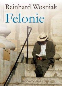 Reinhard Wosniak: Felonie - Roman - Edition Cornelius
