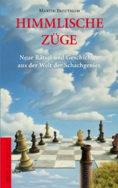 Martin Breutigam - Himmlische Züge - Neue Rätsel und Geschichten aus der Welt der Schachgenies - Verlag die Werkstatt