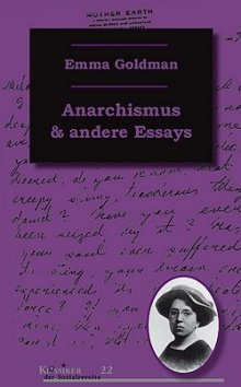 Emma Goldman: Anarchismus & andere Essays