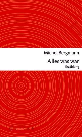 Michel Bergmann - Alles was war - Erzählung - Arche Verlag