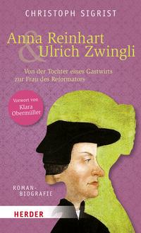 Christoph Sigrist: Anna Reinhart & Ulrich Zwingli