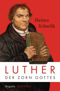 Heimo Schwilk: Luther - Der Zorn Gottes