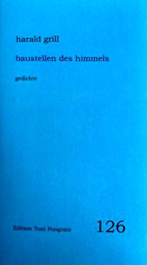 Harald Grill - Baustellen des Himmels - Gedichte - Pongratz - Glarean Magazin