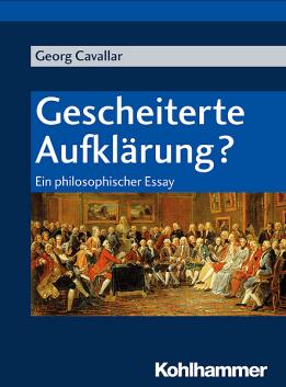 Georg Cavallar Gescheiterte Aufklärung - Ein philosophischer Essay - Cover Rezension Glarean Magazin