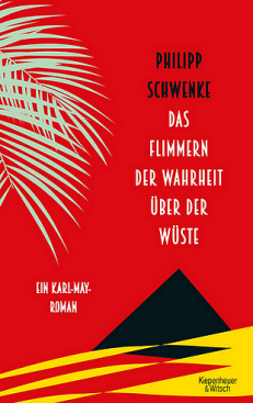 Philipp Schwenke - Das Flimmern der Wahrheit über der Wüste - Karl May - Rezension Glarean Magazin