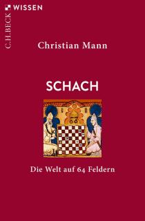 Christian Mann - Schach - Die Welt auf 64 Feldern - Beck Verlag - Rezensionen Glarean Magazin