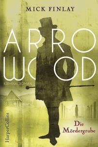 Mick Finlay - Arrowood - Die Mördergrube - Krimi - Harper Collins - Cover - Glarean Magazin