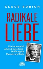 Claus Eurich - Radikale Liebe - Albert Schweitzer Monographie - Cover Via Nova Verlag - Rezension Glarean Magazin