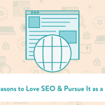 14 Reasons to Love SEO & Pursue It as a Career