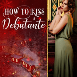 Cover Reveal: How to Kiss a Debutante by Dawn Brower
