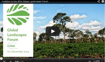 Invitation video to the 2014 Global Landscapes Forum, 6-7 December in Lima