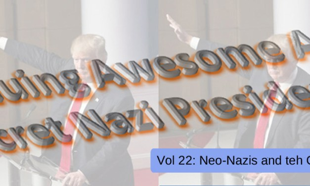 THE CONTINUING AWESOME ADVENTURES OF SECRET NAZI PRESIDENT!!11!1! – Vol. 22: Neo-Nazis and teh Gulag