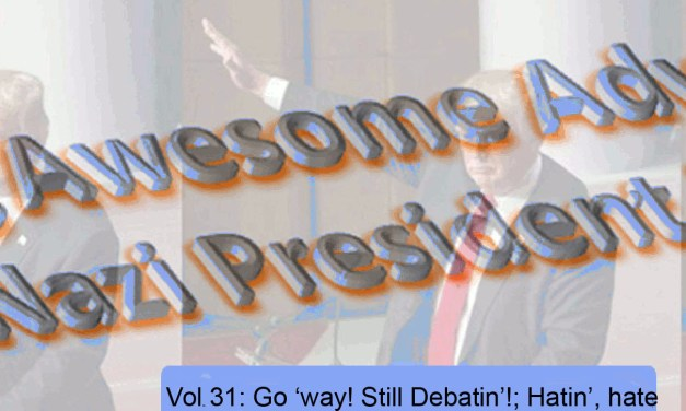 The Continuing Awesome Adventures of Secret Nazi President!!11!! Vol 31: Go 'way! Still Debatin'!; Hatin', hate
