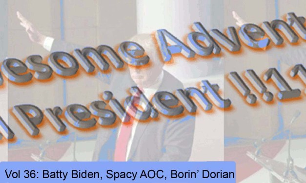 The Awesome Adventures of Secret Nazi President!!!11!!1!!! Vol 36: Batty Biden, Spacey AOC, Borin' Dorian