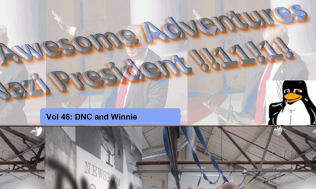 The Continuing Adventures of Secret Nazi President: Vol 46: DNC and Winnie