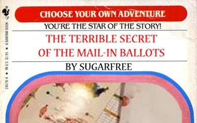 Choose Your Own Adventure: The Terrible Secret of the Mail-In Ballots