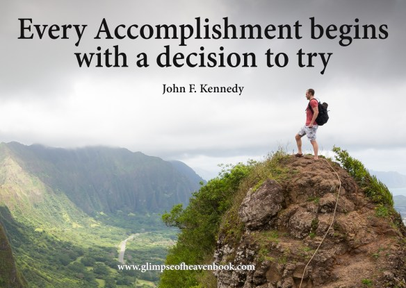 Every Accomplishment begins with a decision to try. John F. Kennedy