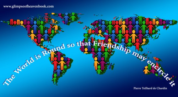 The World is Round so that Friendship may encircle it