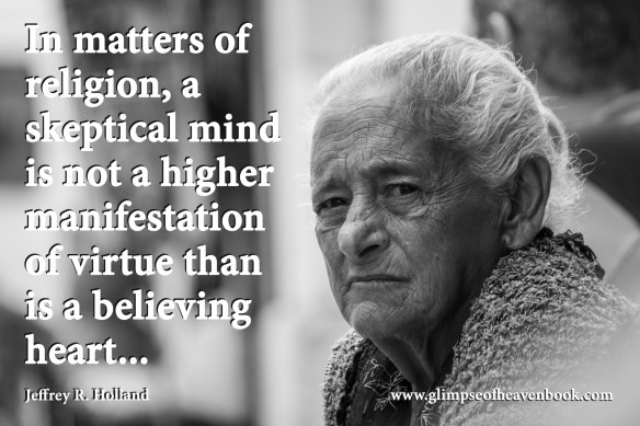 In matters of religion, a skeptical mind is not a higher manifestation of virtue than is a believing heart