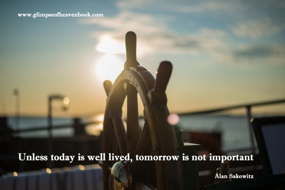 Unless today is well lived, tomorrow is not important   Alan Sakowitz