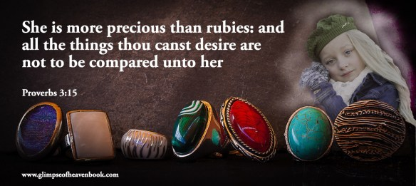 She is more precious than rubies: and all the things thou canst desire are not to be compared unto her Proverbs 3:15