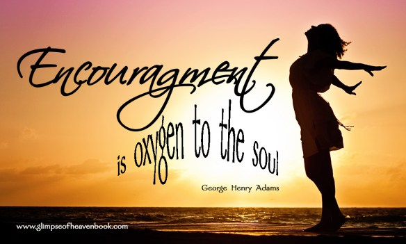 Encouragement is oxygen to the soul   George Henry Adams