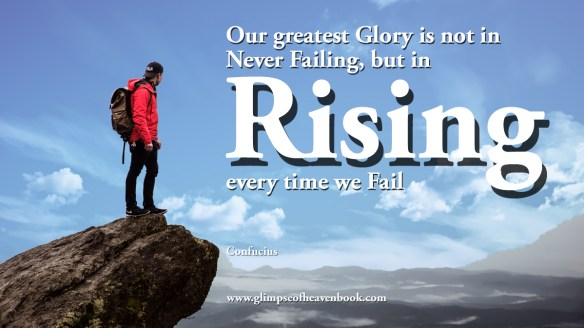 Our greatest Glory is not in Never Failing, but in Rising every time we Fail   Confucius