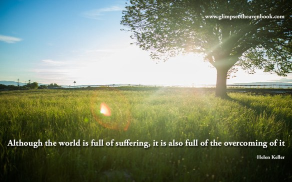 Although the world is full of suffering, it is also full of the overcoming of it Helen Keller