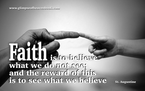 Faith is to believe what we do not see; and the reward of this is to see what we believe St. Augustine